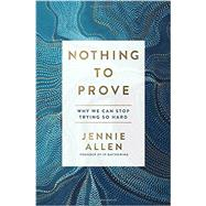 Nothing to Prove by ALLEN, JENNIE, 9781601429612