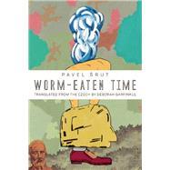 Worm-Eaten Time by Srut, Pavel; Garfinkle, Deborah Helen, 9781939419613
