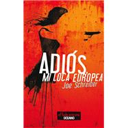 Adios, mi loca europea /Goodbye, My Crazy European by Schreiber, Joe, 9786074009613