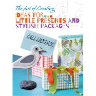 The Art of Creating: Ideas for Little Presents and Stylish Packages by Unknown, 9788854409613