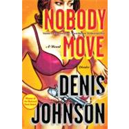 Nobody Move A Novel by Johnson, Denis, 9780312429614