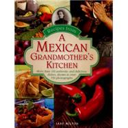 Recipes from a Mexican Grandmother's Kitchen: More Than 150 Authentic and Delicious Dishes, Shown in over 750 Photographs by Milton, Jane, 9780754829614