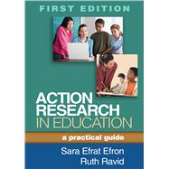 Action Research in Education A Practical Guide by Efron, Sara Efrat; Ravid, Ruth, 9781462509614