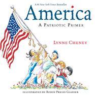 America A Patriotic Primer by Cheney, Lynne; Glasser, Robin  Preiss, 9781481479615