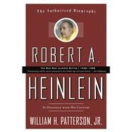 Robert A. Heinlein: In Dialogue with His Century 1948-1988 The Man Who Learned Better by Patterson, Jr., William H., 9780765319616
