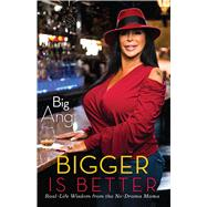 Bigger Is Better: Real Life Wisdom from the No-drama Mama by Big Ang, 9781451699616