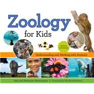 Zoology for Kids: Understanding and Working With Animals, With 21 Activities by Hestermann, Josh; Hestermann, Bethanie; Kratt Brothers, 9781613749616