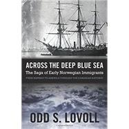 Across the Deep Blue Sea: The Saga of Early Norwegian Immigrants by Lovoll, Odd S., 9780873519618