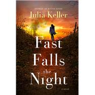 Fast Falls the Night by Keller, Julia, 9781250089618