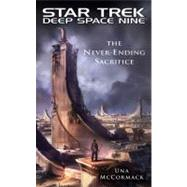 Star Trek: Deep Space Nine: The Never Ending Sacrifice by McCormack, Una, 9781439109618