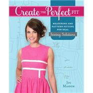 Create the Perfect Fit: Measuring and Pattern Fitting for Real Sewing Solutions by Mahon, Joi, 9781440239618