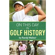 On This Day in Golf History by Walker, Randy, 9781937559618