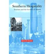 Southern Hospitality: Tourism and the Growth of Atlanta by Newman, Harvey K., 9780817309619