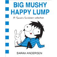 Big Mushy Happy Lump A Sarah's Scribbles Collection by Andersen, Sarah, 9781449479619