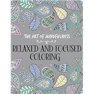 The Art of Mindfulness: Relaxed and Focused Coloring by Unknown, 9781454709619