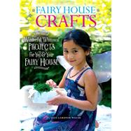 Fairy House Crafts by Walsh, Liza Gardner, 9781608939619