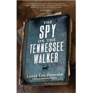 The Spy on the Tennessee Walker by Peterson, Linda Lee, 9781938849619