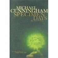 Specimen Days A Novel by Cunningham, Michael, 9780374299620