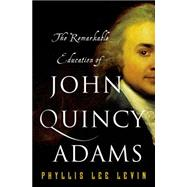 The Remarkable Education of John Quincy Adams by Levin, Phyllis Lee, 9781137279620