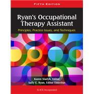Ryan's Occupational Therapy Assistant Principles, Practice Issues, and Technqiues by Sladyk, Karen, 9781556429620