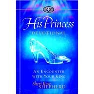 His Princess Devotional : A Royal Encounter with Your King by Shepherd, Sheri Rose, 9781590529621