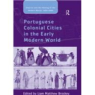 Portuguese Colonial Cities in the Early Modern World by Brockey,Liam Matthew, 9781138249622