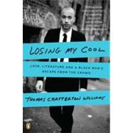 Losing My Cool : Love, Literature, and a Black Man's Escape from the Crowd by Williams, Thomas Chatterton, 9780143119623
