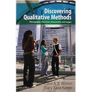 Discovering Qualitative Methods Ethnography, Interviews, Documents, and Images by Warren, Carol A. B.; Karner, Tracy Xavia, 9780199349623