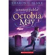 Unstoppable Octobia May by Flake, Sharon, 9780545609623