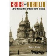 Cross and Kremlin: A Brief History of the Orthodox Church in Russia by Bremer, Thomas; Gritsch, Eric W., 9780802869623