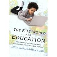 The Flat World and Education: How America's Commitment to Equity Will Determine Our Future by Darling-Hammond, Linda, 9780807749623