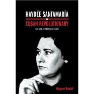 Haydée Santamaría, Cuban Revolutionary: She Led by Transgression by Randall, Margaret, 9780822359623
