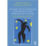Gender and Conversion Narratives in the Nineteenth Century: German Mission at Home and Abroad by Rnther,Kirsten, 9781138099623