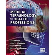 Medical Terminology for Health Professions by Ehrlich/Schroeder/Ehrlich/ Schroeder, 9781337149624