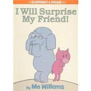 I Will Surprise My Friend! (An Elephant and Piggie Book) by Willems, Mo; Willems, Mo, 9781423109624