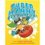 Super Manny Cleans Up! by Dipucchio, Kelly; Graegin, Stephanie, 9781481459624