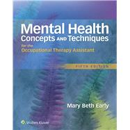 Mental Health Concepts and Techniques for the Occupational Therapy Assistant by Early, Mary Beth, 9781496309624