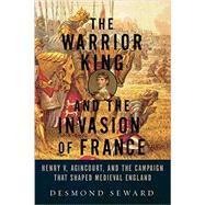The Warrior King and the Invasion of France by Seward, Desmond, 9781605989624
