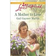 A Mother to Love by Martin, Gail Gaymer, 9780373879625