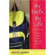 My Faith, My Life: A Teen's Guide to the Episcopal Church by Gamber, Jenifer; Kimball, Lisa, 9780819229625