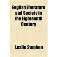 English Literature and Society in the Eighteenth Century by Stephen, Leslie, 9781153759625