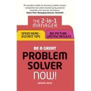 Be a Great Problem Solver ¿ Now! The 2-in-1 Manager: Speed Read - Instant Tips; Big Picture - Lasting Results by Reed, Adrian, 9781292119625