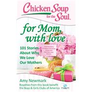 Chicken Soup for the Soul for Mom, With Love by Newmark, Amy, 9781611599626