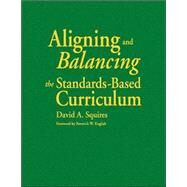 Aligning and Balancing the Standards-Based Curriculum by David A. Squires, 9780761939627