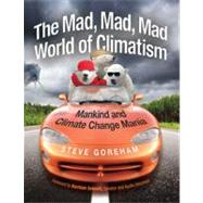 The Mad, Mad, Mad World of Climatism: Mankind and Climate Change Mania by Goreham, Steve, 9780982499627