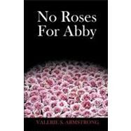 No Roses for Abby by Armstrong, Valerie, 9781426909627