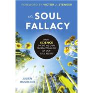 The Soul Fallacy by MUSOLINO, JULIENSTENGER, VICTOR J., 9781616149628