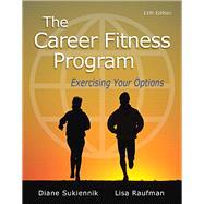 The Career Fitness Program Exercising Your Options by Sukiennik, Diane, Professor Emeritus; Raufman, Lisa, Professor Emeritus, 9780321979629