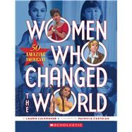 Women Who Changed the World: 50 Amazing Americans 50 Amazing Americans by Calkhoven, Laurie; Castelao, Patricia, 9780545889629