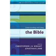 Understanding and Using the Bible by Wright, Christopher J. H.; Lamb, Jonathan, 9781451499629
